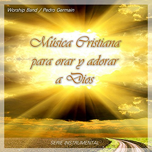 Música Cristiana para Orar y Adorar a Dios