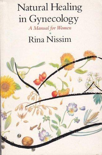Natural Healing in Gynecology: A Manual for Women (Pandora Press Handbook) by Rina Nissim (1986-08-02)
