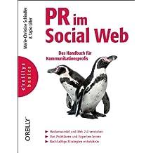 PR im Social Web: Das Handbuch für Kommunikationsprofis (oreilly basics)