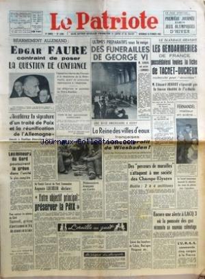 PATRIOTE (LE) [No 2285] du 15/02/1952 - EN PAGE SPORTIVE PREMIERE JOURNEE DES JEUX OLYMPIQUES D'HIVER - REARMEMENT ALLEMAND EDGAR FAURE CONTRAINT DE POSER LA QUESTION DE CONFIANCE - L'OPPOSITION RESOLUE DES FRANCAIS A LA RENAISSANCE DE LA WEHRMACHT AYANT DE PROFONDES REPERCUSSIONS A L'ASSEMBLEE - LES DELEGATIONS SE SUCCEDENT AU PALAIS BOURBON - L'ORDRE DU JOUR GOUVERNEMENTAL CAPITULATION - ACCELEREZ LA SIGNATURE D'UN TRAITE DE PAIX ET LA REUNIFICATION DE L'ALLEMAGNE DEMANDE LA REPUBLIQUE DEMOCR par Collectif