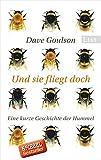 Und sie fliegt doch: Eine kurze Geschichte der Hummel - Dave Goulson