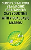 Secrets of MS Excel VBA/Macros for Beginners: Save Your Time With Visual Basic Macros! (Save Your Time With MS Excel! Book 2)