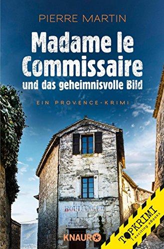 Buchseite und Rezensionen zu 'Madame le Commissaire und das geheimnisvolle Bild: Ein Provence-Krimi (Ein Fall für Isabelle Bonet)' von Pierre Martin