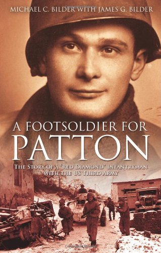 Foot Soldier For Patton The Story Of A Red Diamond Infantryman With The U S Third Army