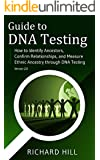 Guide to DNA Testing: How to Identify Ancestors, Confirm Relationships, and Measure Ethnic Ancestry through DNA Testing
