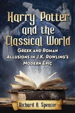 [(Harry Potter and the Classical World : Greek and Roman Allusions in J.K. Rowling's Modern Epic)] [By (author) Richard A. Spencer] published on (November, 2015)