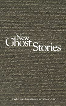 New Ghost Stories (The Fiction Desk Book 6) by [Patt, Julia, Rush, Joanne, Licht, Matthew, Mazzini, Miha, Smyth, Richard, Atkinson, Jason, Pinnock, Jonathan, Brucesmith, Linda, Shepherd, Eloise]