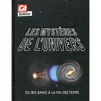 Les mystères de l'univers - Du big bang à la fin des temps