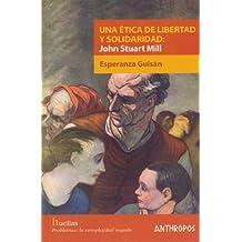 Una Ética De Libertad Y Solidaridad: John Stuat Mill