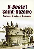 U-Boote ! Saint-Nazaire. Des heures de gloire à la défaite totale