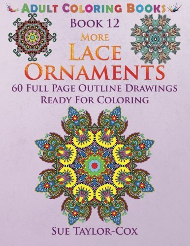 More Lace Ornaments: 60 Full Page Line Drawings Ready For Coloring (Adult Coloring Books) (Volume 12) by Sue Taylor-Cox (2015-07-24)