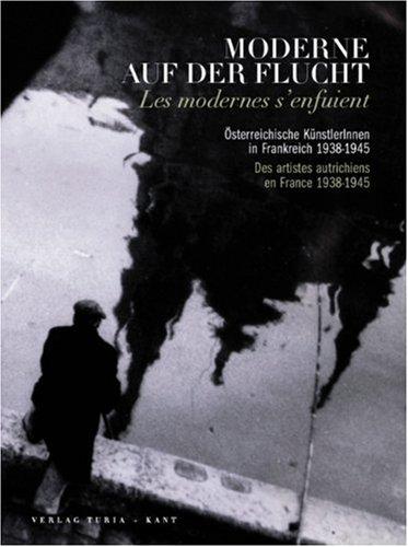 Moderne auf der Flucht: Österreichische KünstlerInnen in Frankreich 1938-1945