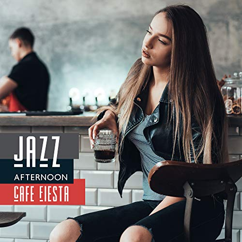 Jazz Afternoon Cafe Fiesta: Top Background 2019 Smooth Jazz Music for Friends Meeting in a Cafe, Relaxing with Coffee and Dessert, Vintage Melodies to Full Calming Down & Rest - Fiesta Dessert