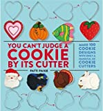 [( You Can't Judge a Cookie by Its Cutter: Make 100 Cookie Designs with Only a Handful of Cookie Cutters - Street Smart By Paige, Patti ( Author ) Hardcover Nov - 2014)] Hardcover