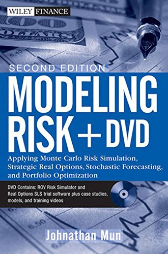 Modeling Risk: Applying Monte Carlo Risk Simulation, Strategic Real Options, Stochastic Forecasting, and Portfolio Optimization (Wiley Finance Series)