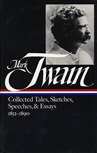 Mark Twain: Collected Tales, Sketches, Speeches, and Essays Vol. 1 1852-1890  (LOA #60) (Library of America Mark Twain Edition, Band 4) -