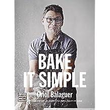 Bake it simple: Recetas fáciles de pastelería para hacer en casa (Pastelería ...