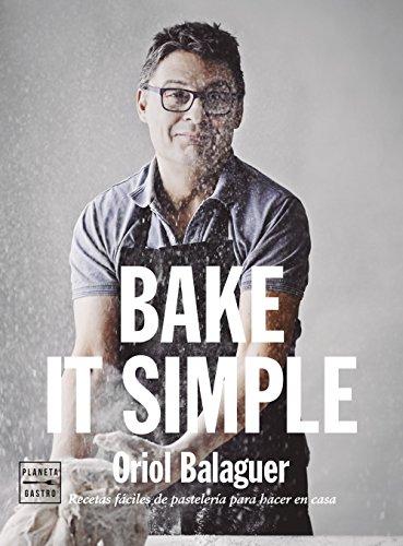 Bake it simple: Recetas fáciles de pastelería para hacer en casa (Pastelería y postres)