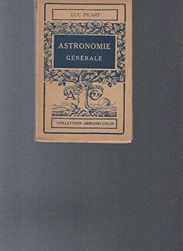 ASTRONOMIE GENERALE. par Luc Picart