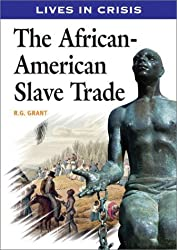 The African-American Slave Trade (Lives in Crisis) by R. G. Grant (2003-04-15)