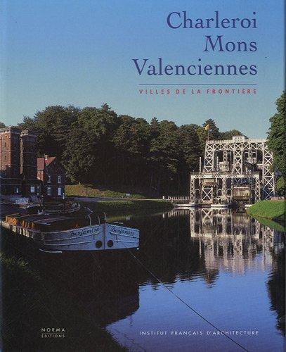 Charleroi, Mons, Valenciennes : Villes de la frontière par Maurice Culot