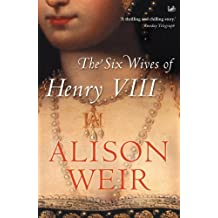 The Six Wives Of Henry VIII by Alison Weir (1997-03-06)