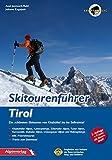 Skitourenführer Tirol: Die schönsten Skitouren von Kitzbühel bis ins Sellraintal - Axel Jentzsch-Rabl, Johann Zagajsek