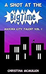 A Shot at the Big Time (Maxima City Talent Book 1) (English Edition)