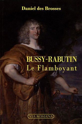 Bussy-Rabutin le Flamboyant par Daniel des Brosses