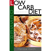 Low Carb Diet Recipes Cookbook-Dessert (English Edition)