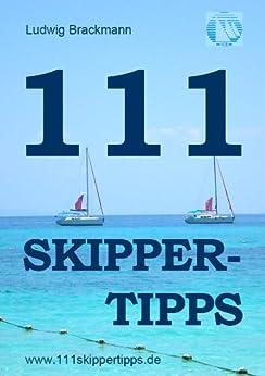 111 Skippertipps für den perfekten Segelurlaub: Anekdoten aus 11 Jahren Segel-Urlaub mit über 1.111 Charter-Seglern.