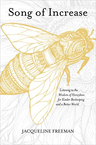 Song of Increase: Listening to the Wisdom of Honeybees for Kinder Beekeeping and a Better World (English Edition)