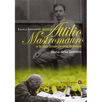 Attilio Mastromauro E La Sua Straordinaria Impresa. Storia Della Granoro