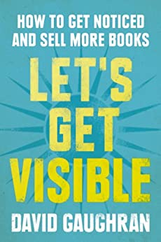 Let's Get Visible: How To Get Noticed And Sell More Books (Let's Get Publishing Book 2) (English Edition) di [Gaughran, David]