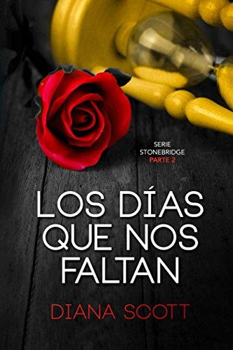 Los días que nos faltan: Con +de 100.000 lectores Diana Scott regresa con una novela romántica, cargada de erotismo. (Stonebridge)