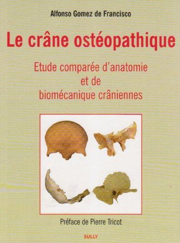 Le crâne ostéopathique : Etude comparée d'anatomie et de biomécanique crâniennes par Alfonso Gomez de Francisco