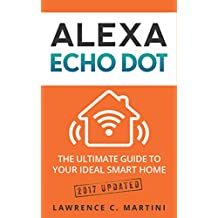 Alexa Echo Dot: The 2017 ultimate guide to your ideal smart home (Home Smart Home) (English Edition)