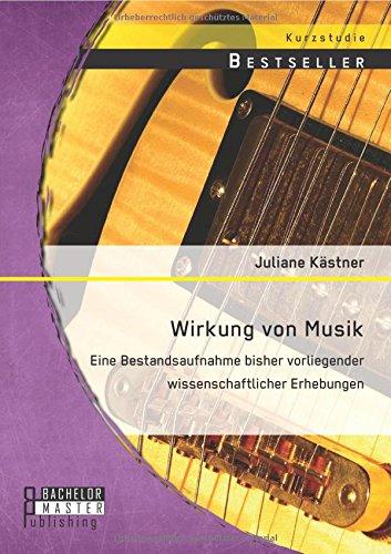 Wirkung von Musik: Eine Bestandsaufnahme bisher vorliegender wissenschaftlicher Erhebungen