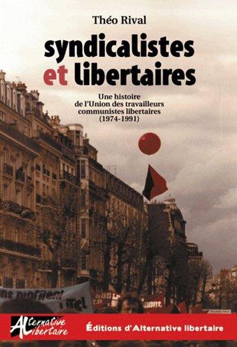 Syndicalistes et libertaires - une histoire de l'utcl (1974-1991) par Théo Rival