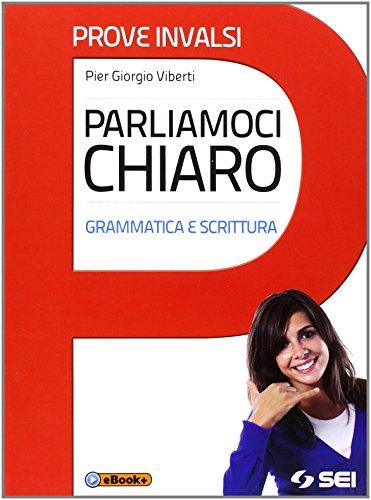 Parliamoci chiaro. Grammatica e scrittura. Prove INVALSI. Per le Scuole superiori. Con e-book