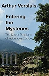 Entering the Mysteries: The Secret Traditions of Indigenous Europe by Arthur Versluis (2016-06-15)