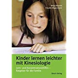 Kinder lernen leichter mit Kinesiologie: Lern- und Konzentrationshilfen - Ratgeber für die Familie