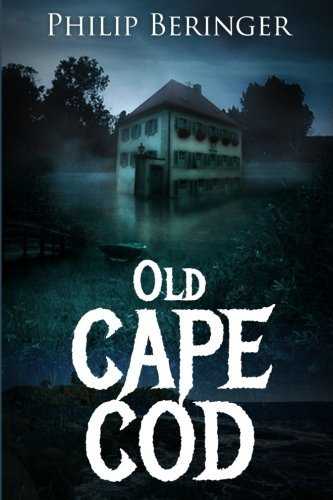 Old Cape Cod: (Mystery Thriller Suspense Psychological) (Conspiracy Drama Scary Crime) by Philip Beringer (2016-01-11)