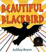 Beautiful Blackbird (Coretta Scott King Award - Illustrator Winner Title(s))