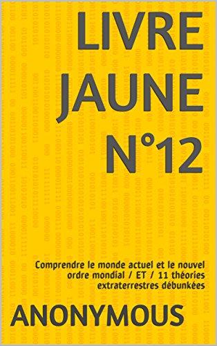 Couverture du livre LIVRE JAUNE n° 12: Comprendre le monde actuel et le nouvel ordre mondial   ET   11 théories extraterrestres débunkées