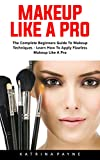 #10: Makeup Like A Pro: The Complete Beginners Guide To Makeup Techniques - Learn How To Apply Flawless Makeup Like A Pro