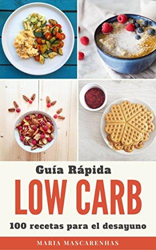 Low Carb: Guía Rápida + 100 recetas para el desayuno