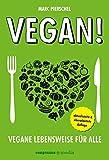 Vegan!: Vegane Lebensweise für alle