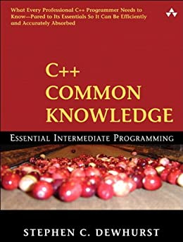 C++ Common Knowledge: Essential Intermediate Programming von [Dewhurst, Stephen C.]