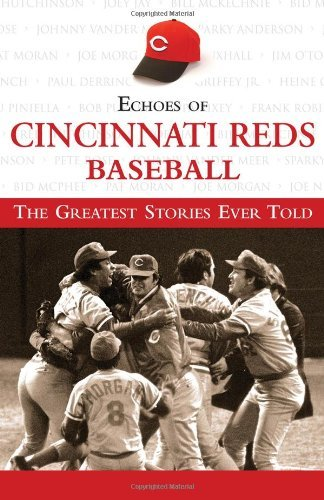 Echoes of Cincinnati Reds Baseball: The Greatest Stories Ever Told by Triumph Books (2007-04-01)